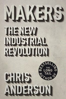 Makers: The New Industrial Revolution (Chris Anderson)