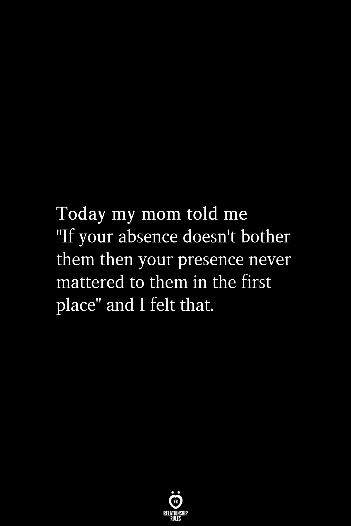 Today My Mom Told Me If Your Absence Doesn't Bother Them