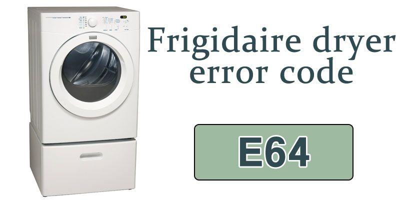 Frigidaire Dryer Error Code E64 E68 E56 E66 E4a Ad