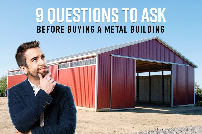 9 Questions to Ask Before Buying a Metal Building Metal