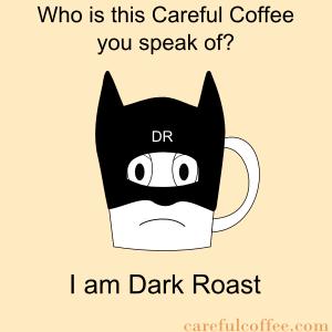Dark Roast Careful Coffee Memes Have No Fear Dark Roast Is Here Coffee Coffee Jokes Dark Roast Coffee Meme