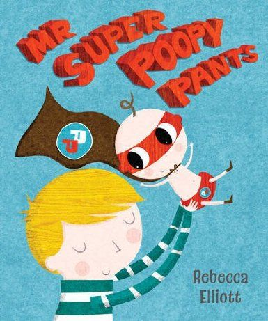 Mr Super Poopy Pants: Amazon.co.uk: Rebecca Elliott: Books