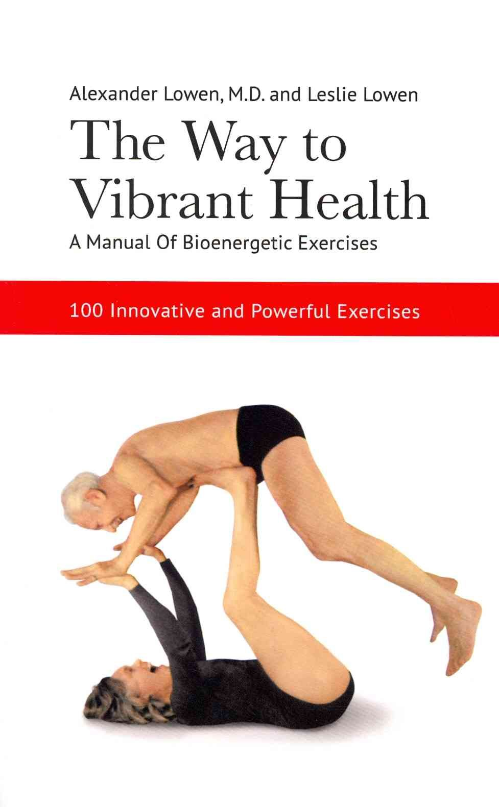 The Way To Vibrant Health A Manual Of Bioenergetic Exercises Paperback Overstock Com Shopping The Best Deals On General Psychology