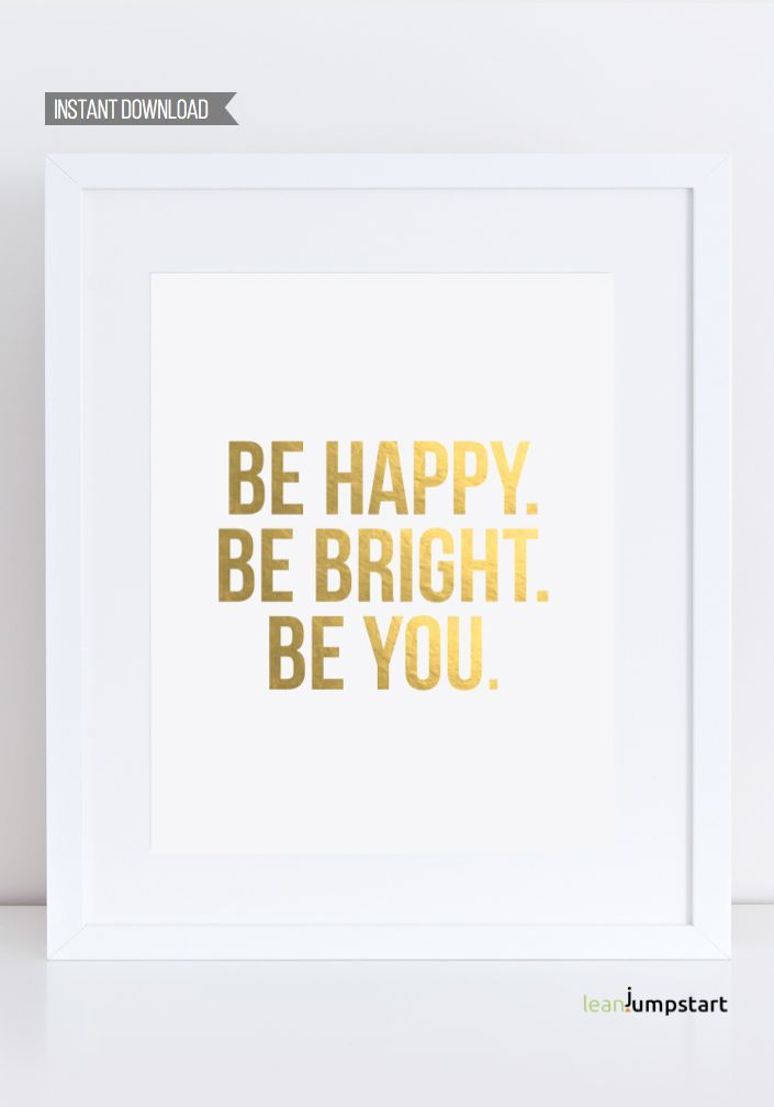 Gold Poster Quotes, Be Happy. Be Bright. Be You., Gold Poster
