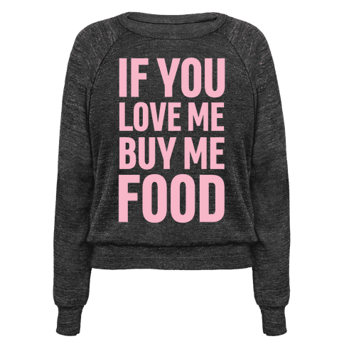 6e2f47ac2 If You Love Me Buy Me Food Crewneck Sweatshirt | LookHUMAN | Things ...