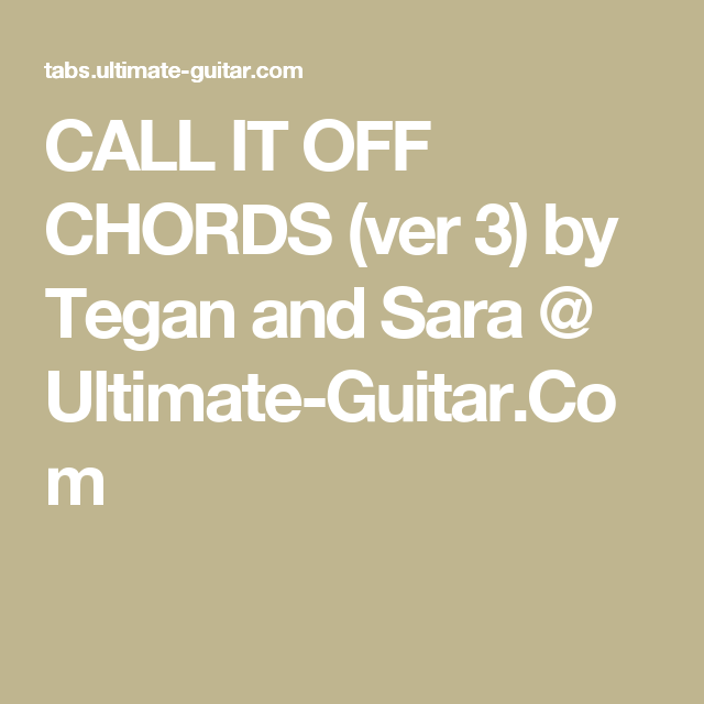 CALL IT OFF CHORDS (ver 3) by Tegan and Sara @ Ultimate-Guitar.Com ...