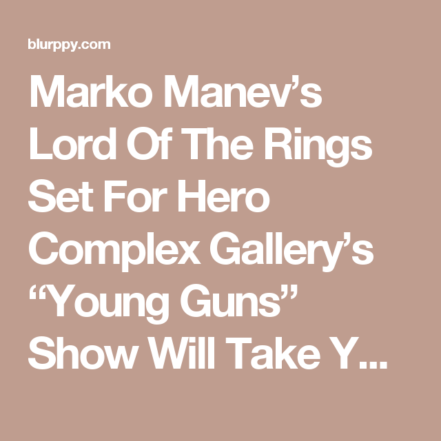 "Marko Manev's Lord Of The Rings Set For Hero Complex Gallery's ""Young Guns"" Show Will Take Your Breath Away!  ON SALE TODAY AT 9 AM PST! 
