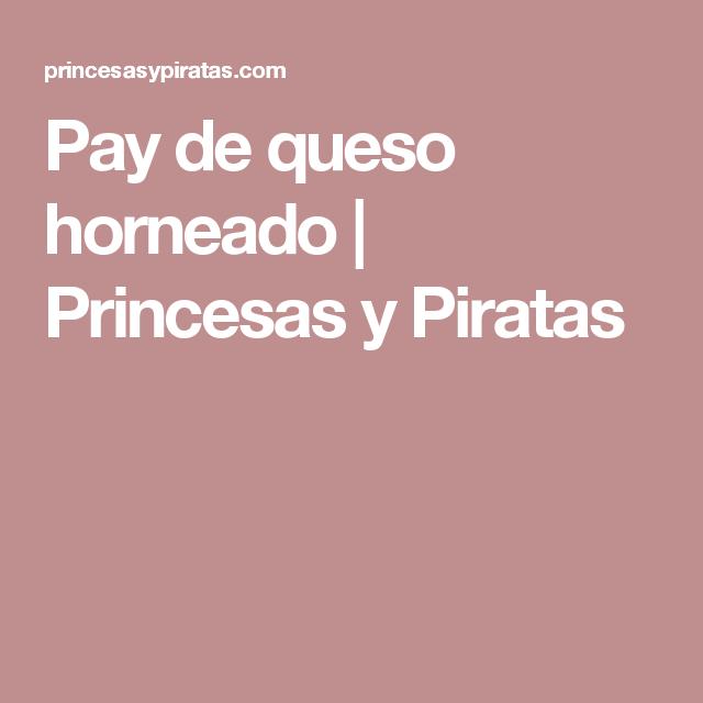 Pay de queso horneado   Princesas y Piratas