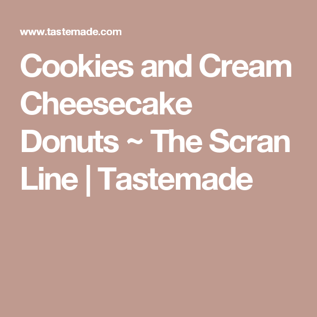Cookies and Cream Cheesecake Donuts ~ The Scran Line | Tastemade