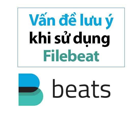 Những lưu ý thường gặp khi sử dụng Filebeat gửi log về