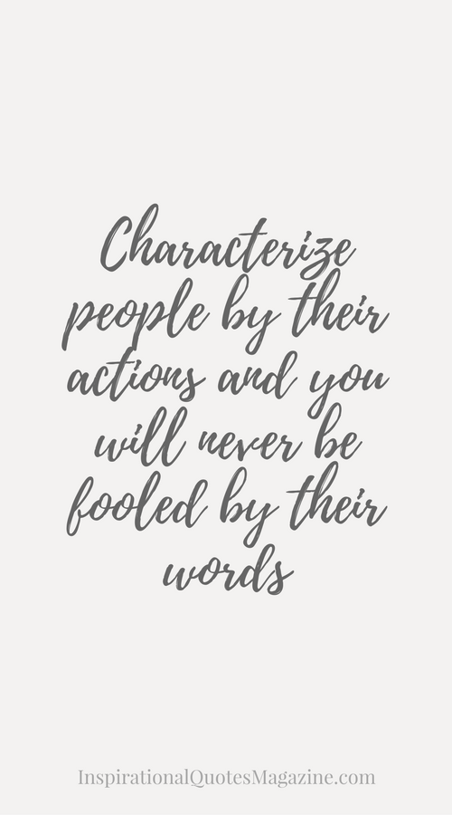 Characterize people by their actions and you will never be