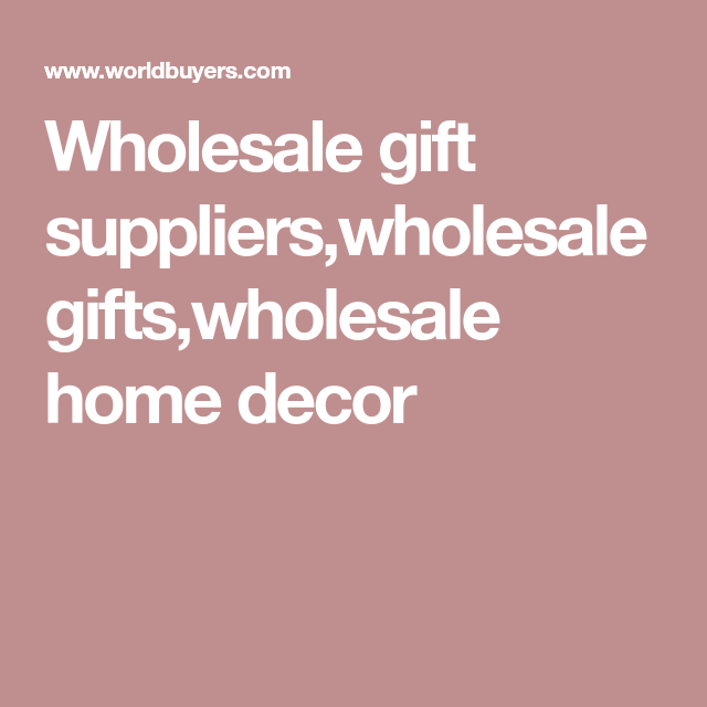 Wholesale Gift Suppliers,wholesale Gifts,wholesale Home Decor
