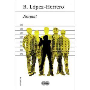 Normal, de R. López-Herrero Una reseña de Diego Palacios Marxuach Editorial Suma de Letras http://www.librosyliteratura.es/normal.html