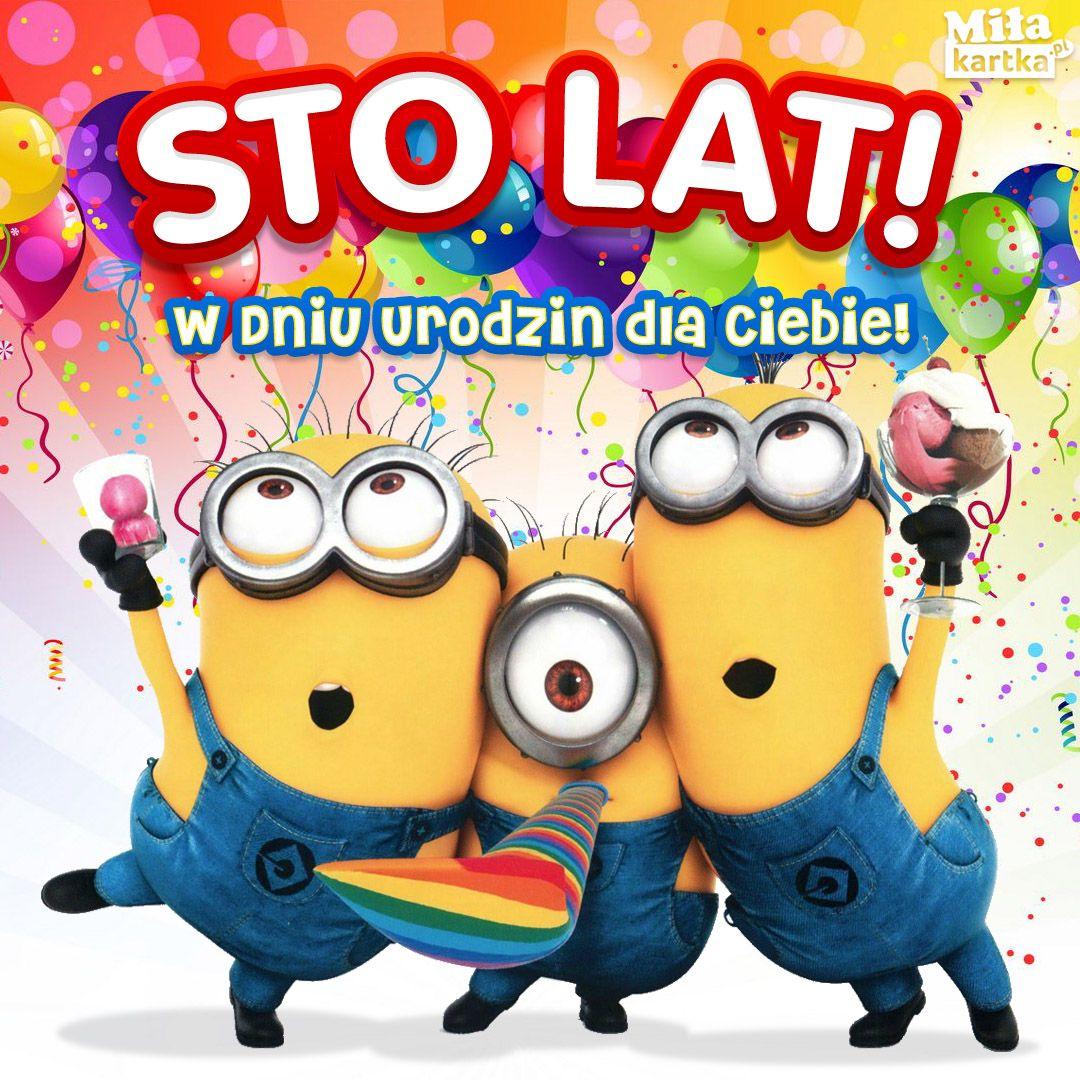 Sto Lat Zycza Ci Minionki Kartki Urodzinowe In 2020 Minionki