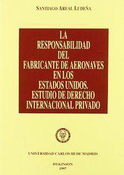 """La responsabilidad del fabricante de aeronaves en los estados unidos: estudio de derecho internacional privado. Areal Ludeña, Santiago. Dykinson, 1997. 487 paginas. Disponible en: CCSS y Humanidades, frente edif. """"A"""""""