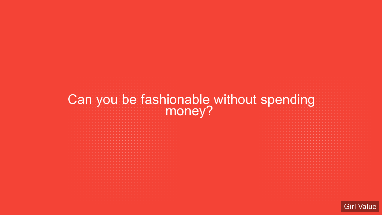 Can you be fashionable without spending money?