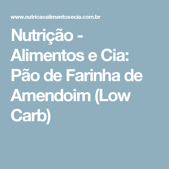 Nutrição - Alimentos e Cia: Pão de Farinha de Amendoim (Low Carb)