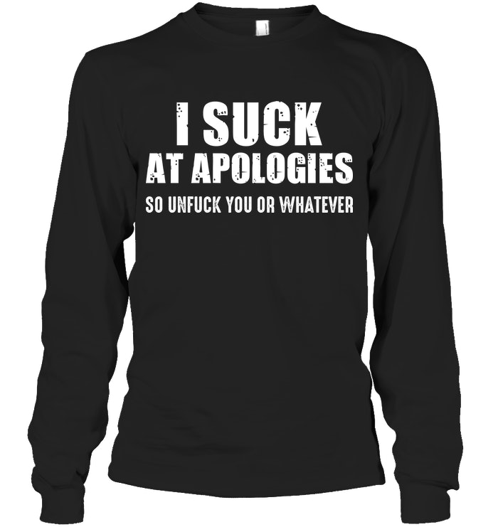 I Suck At Apologies So Unfuck You Funny Shirts Funny Mugs Funny T Shirts For Woman and Men