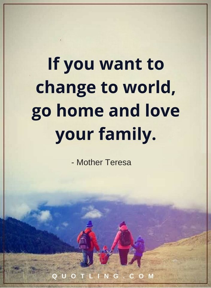 Mother Teresa Quotes If You Want To Change To World Go Home And