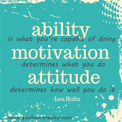 Ability Motivation Attitude Capable Www Gladheartrealty Com Funny Inspirational Quotes Inspirational Humor Motivation