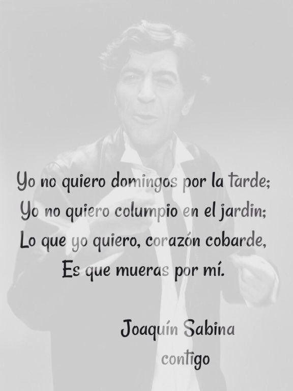 30 Frases De Joaquin Sabina Hazte El Amor Hazle El Amor Pinterest