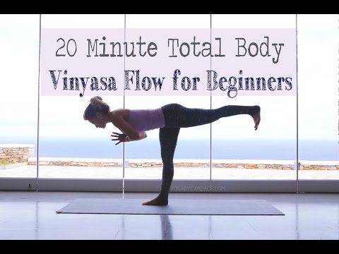 20 Minute Total Body Vinyasa Flow For Beginners Flow Yoga And Bodies