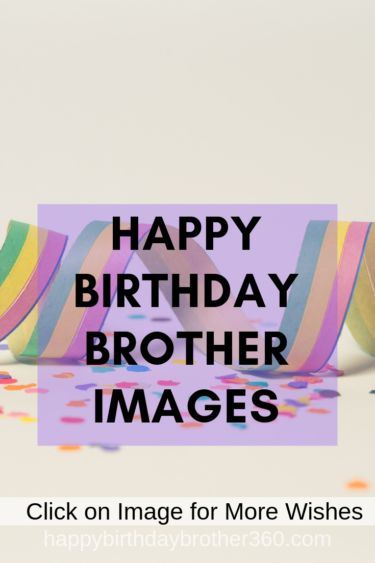 Images With Images Happy Birthday Brother Happy Birthday Big