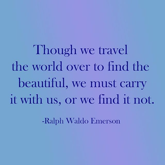 Though We Travel The World Over To Find The Beautiful We Must