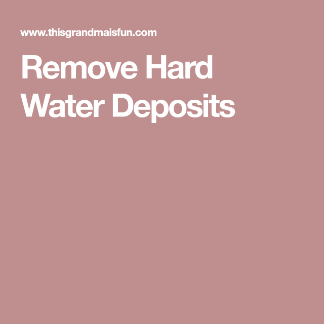 Remove Hard Water Deposits | Hard water, Water and Household