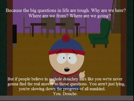 south park essay quotes Home essays one christian's stance on south park i don't, and i do not think that liking south park is a contradiction of my faith or that enjoying it makes me less of a christian should south park be banned, just because some children may watch it even though it isn't targeted towards them.