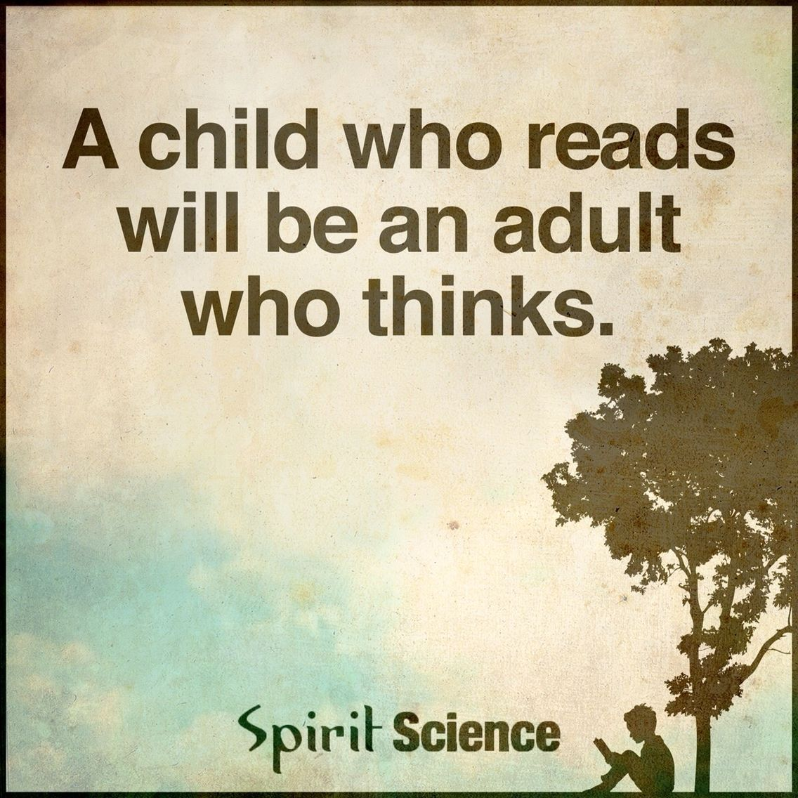A Child Who Reads Will Be An Adult Thinks Spirit Science