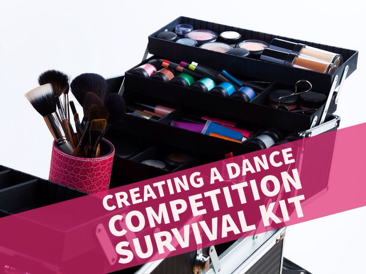 Creating A Dance Competition Survival Kit Dance Comp
