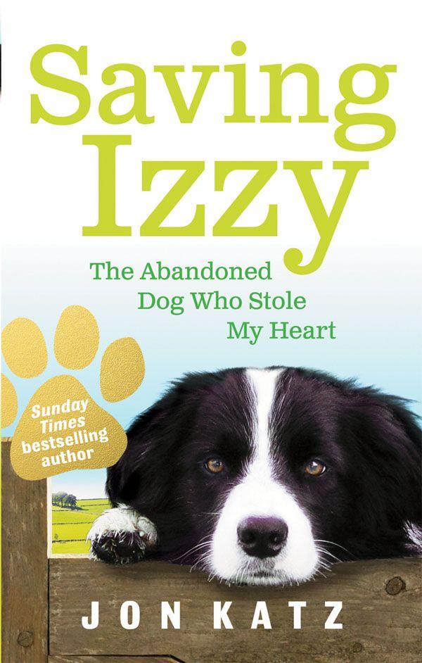 Saving Izzy By Jon Katz Dog Books Author