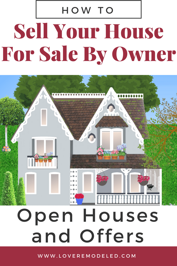 Selling Your House For Sale By Owner Open Houses And Offers Love Remodeled Selling Your House House For Sell Sell Your House Fast