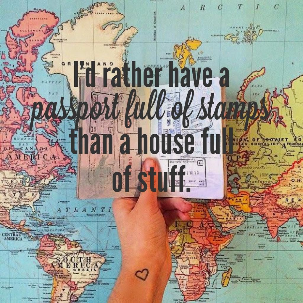 I'd rather have a passport full of stamps than a house full of stuff. #travelquote