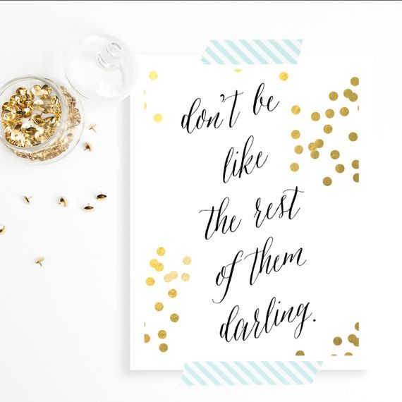 Gold Foil Art Print Don T Be Like The Rest Of Them By Sweetpeaink Gold Quotes Gold Foil Art Print Words