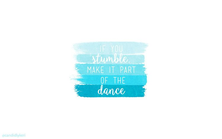If You Stumble Make It Part Of The Dance Desktop Wallpaper Laptop Wallpaper Dance Wallpaper Dance quotes wallpapers free download