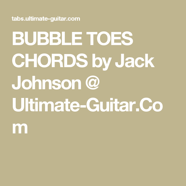 Bubble Toes Chords By Jack Johnson Ultimate Guitar Acoustic