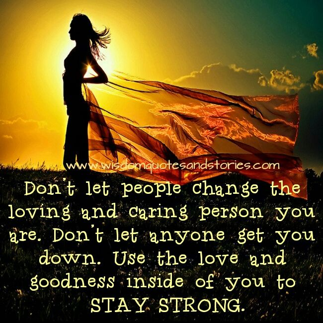Loving Caring Quotes: Don't Let People Change The Loving And Caring Person You