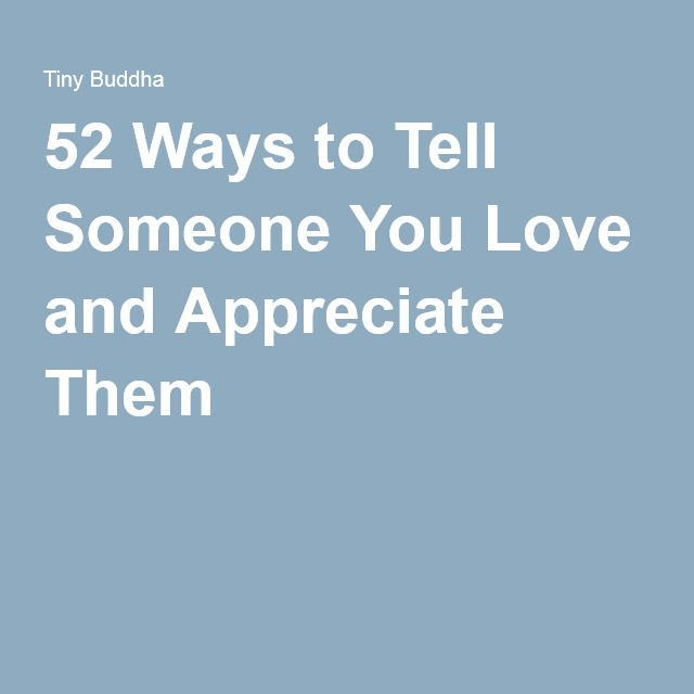 52 Ways to Tell Someone You Love and Appreciate Them ...