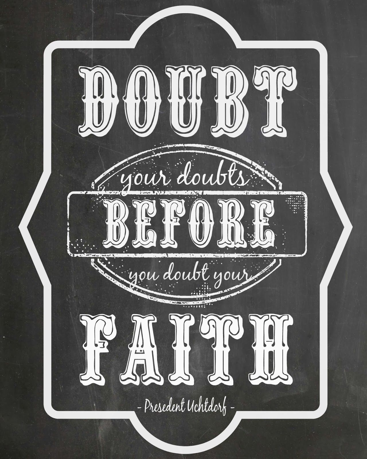 "Decoupage and Diapers: Free Printable LDS Word Art "" Doubt your doubts before your doubt your faith"""