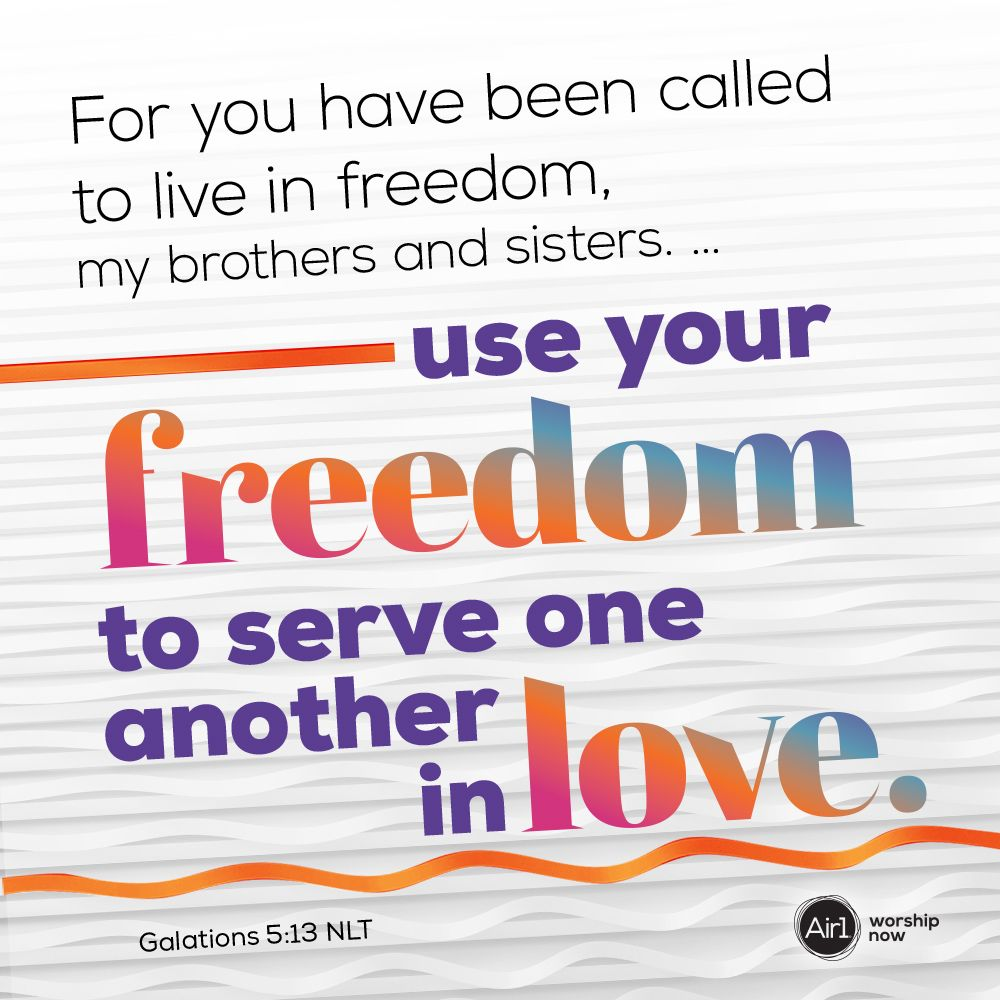 For You Have Been Called To Live In Freedom My Brothers And Sisters Use Your Freedom To Serve One Another In Lo Verse Of The Day Verse Encouraging Scripture