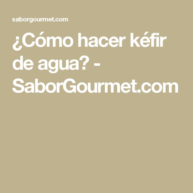 ¿Cómo hacer kéfir de agua? - SaborGourmet.com