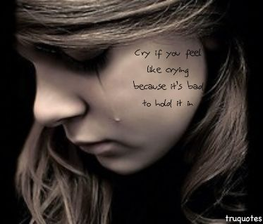 Cute Love Quote Cry If You Feel Like Crying Feel Like Crying Cute Love Quotes How Are You Feeling