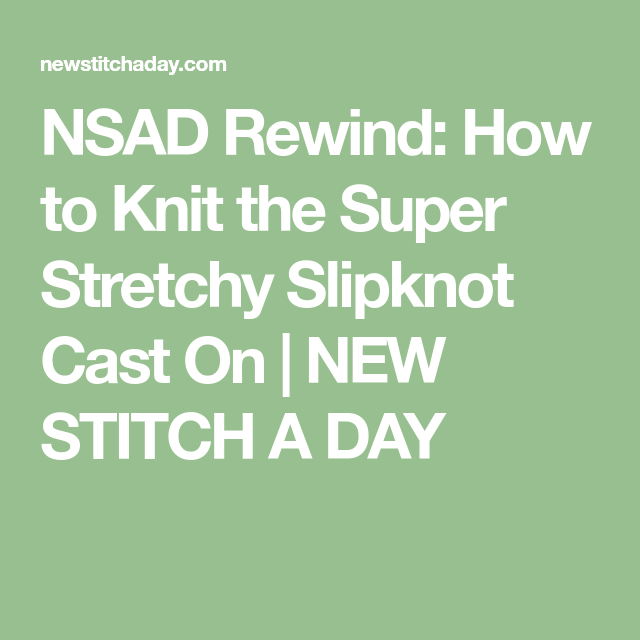 NSAD Rewind: How To Knit The Super Stretchy Slipknot Cast
