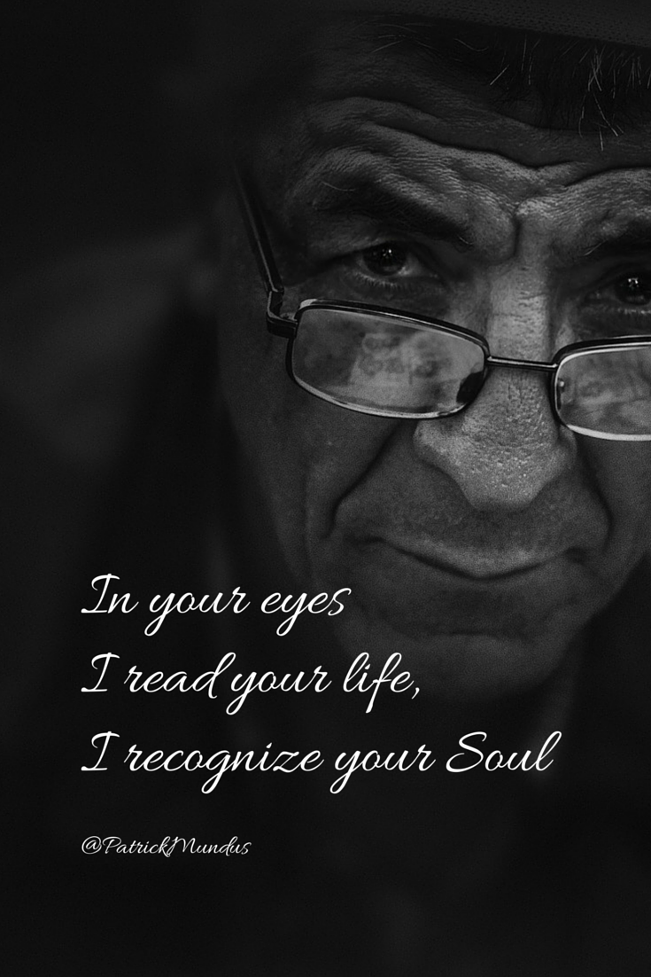 In your eyes I read your life, I recognize your Soul ...