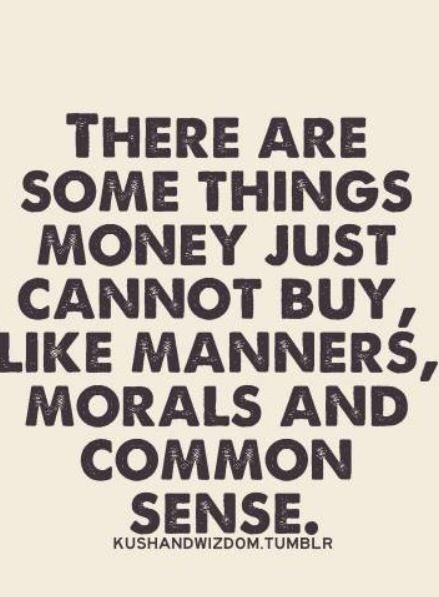 There are some things money just cannot buy like manners ...