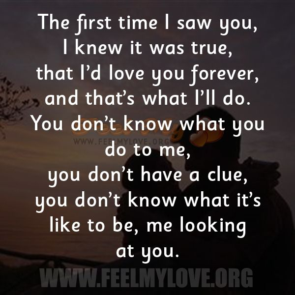 The First Time I Saw You, I Knew It Was True. Romantic Love QuotesIn ...