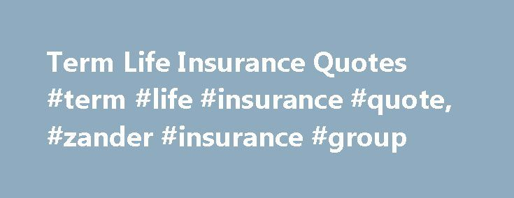 Zander Life Insurance Quote Inspiration Term Life Insurance Quotes Term Life Insurance Quote Zander