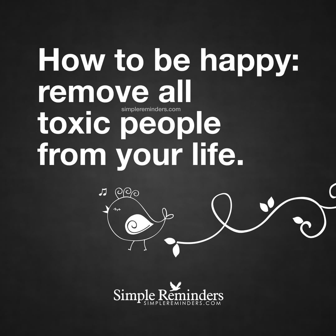 """""""How to be happy remove all toxic people from your life"""